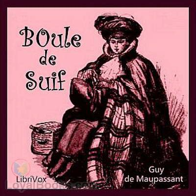 boule de suif boule de suif by guy de maupassant free at loyal books