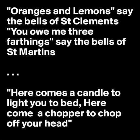 here comes a candle to light you to bed quot oranges and lemons quot say the bells of st clements quot you owe