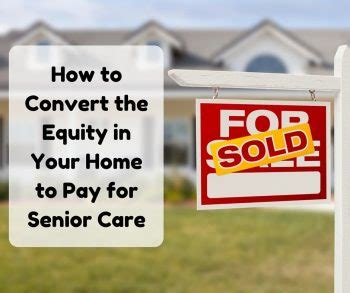 how to convert the equity in your home to pay for senior