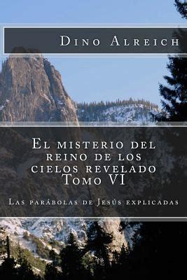 parbolas los misterios del el misterio del reino de los cielos revelado tomo vi las parabolas de jesus explicadas by dino