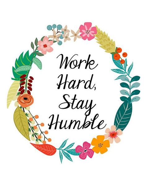 flower design quotes quote printable work hard stay humble flower by