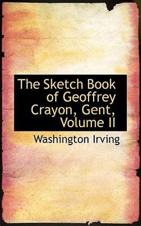 sketchbook of geoffrey crayon the sketch book of geoffrey crayon gent volume ii