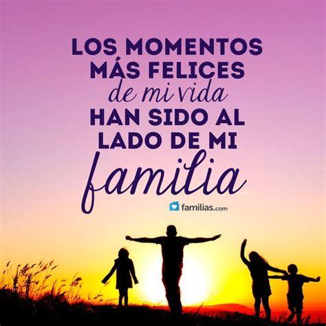 imagenes de la familia feliz con frases los momentos m 225 s felices de mi vida han sido con mi