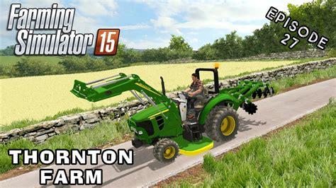 mod of let s farm game let s play farming simulator 2015 thornton farm