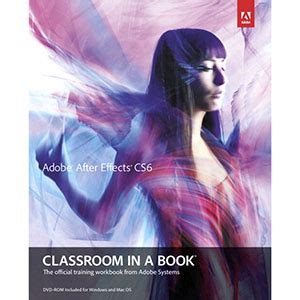 adobe illustrator cs6 classroom in a book adobe press adobe after effects cs6 classroom in a book