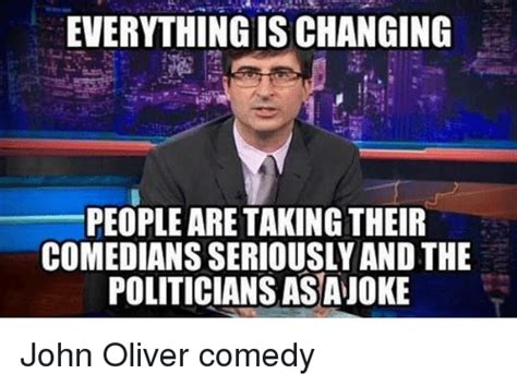 John Oliver Memes - everything is changing people are taking their comedians