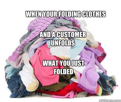 Folding Laundry Meme - when your folding clothes and a customer unfolds what you