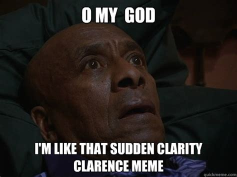 Bedtime Meme - o my god i m like that sudden clarity clarence meme