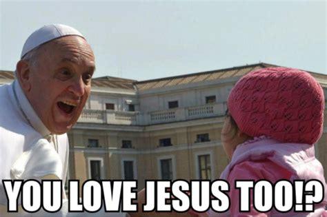 Love You Too Meme - you love jesus too catholic memes
