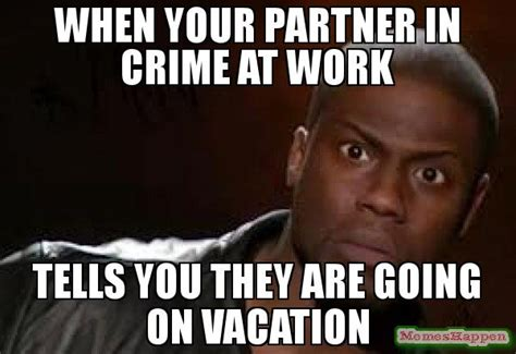 On Vacation Meme - when your partner in crime at work tells you they are