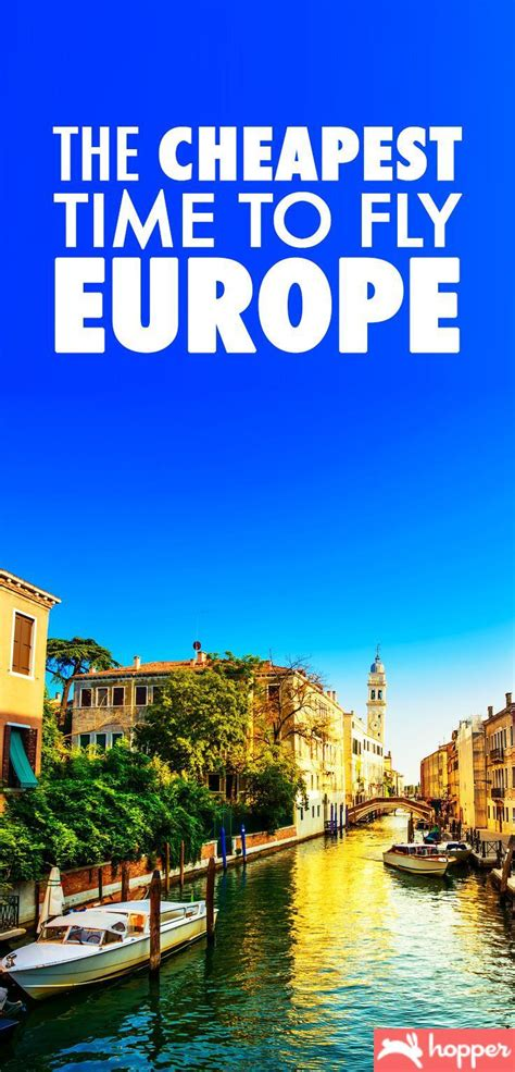 the cheapest time to fly to europe travel in 2019 europe travel travel cheap travel