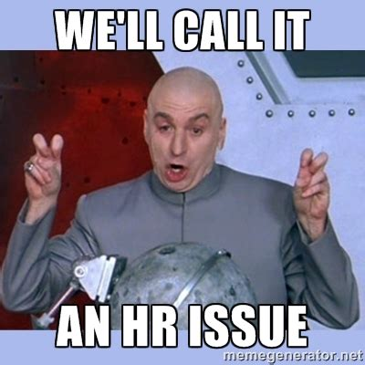 Hr Memes - we ll call it an hr issue dr evil meme meme generator