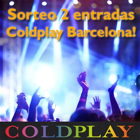coldplay entradas sorteo 2 entradas coldplay barcelona el 26 mayo
