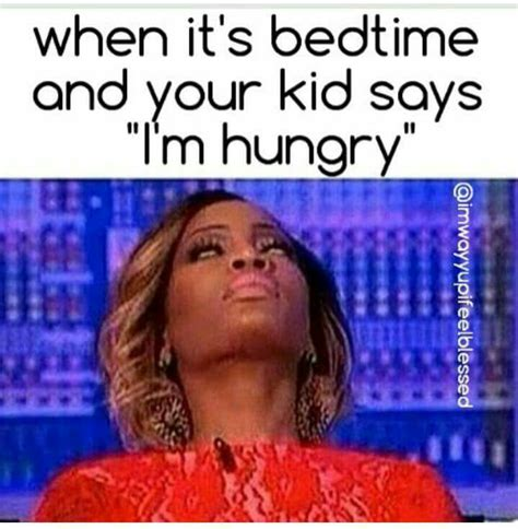 Bedtime Meme - quot when it s bedtime and your kid says i m hungry quot lol