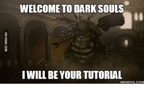 Dark Souls Memes - welcome to dark souls i will be your tutorial memeful com