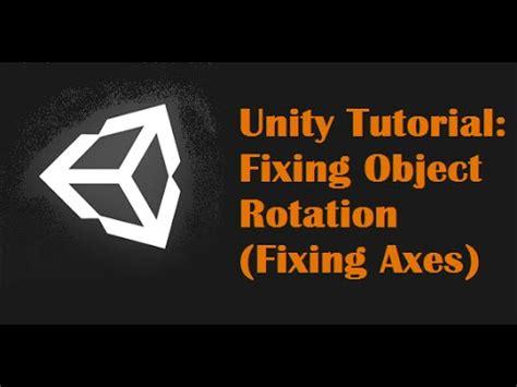 unity tutorial object unity tutorial fixing object rotation fixing axes youtube