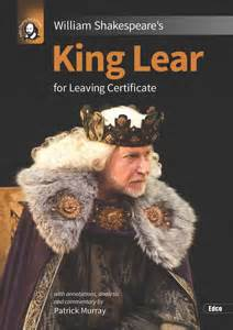themes in king lear leaving cert king lear new edition 2014 english leaving