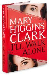 I Ll Walk Alone A Novel i ll walk alone by higgins clark hardcover barnes