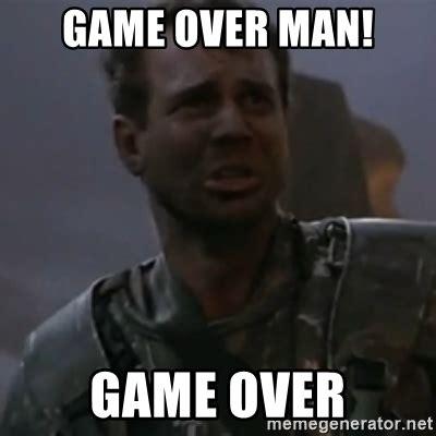 Game Over Meme - game over man game over game over hudson meme generator
