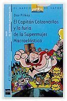 libro el capitan calzoncillos el capit 193 n calzoncillos y la furia de la supermujer macroel 193 stica pilkey dav sinopsis del