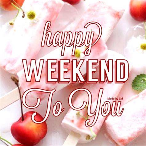 Imagenes Feliz Weekend | frases bonitas de fel 237 z fin de semana para whatsapp
