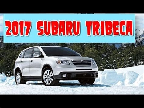 2015 subaru tribeca redesign 2017 subaru tribeca redesign interior and exterior