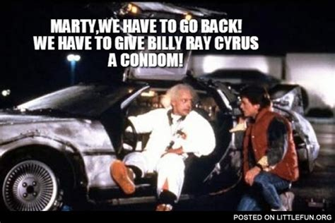 Billy Ray Cyrus Meme - littlefun marty we have to go back we have to give