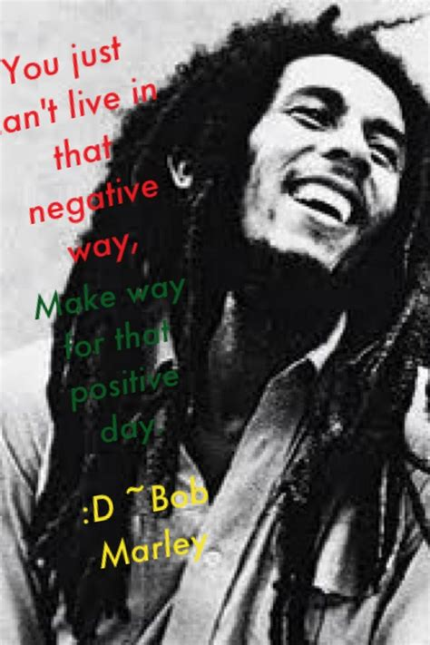 simple biography of bob marley you just cant live that negative way make way for the