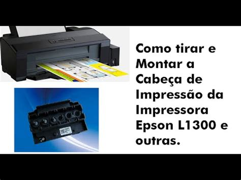 reset impressora epson l1300 gratis como tirar e montar a cabe 231 a de impress 227 o da impressora