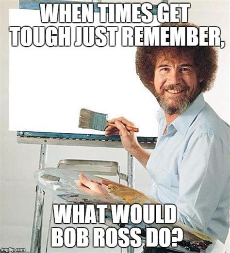 Bob Meme - bob ross troll imgflip