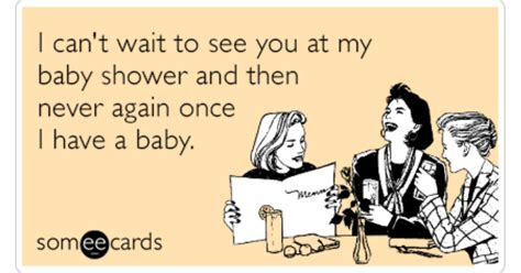 Baby Shower Memes - baby shower never see again funny ecard pregnancy ecard