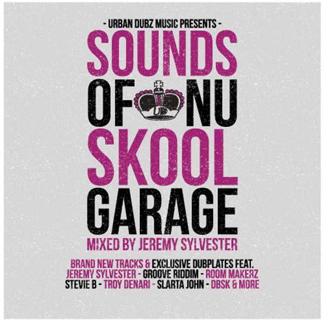 Skool Garage Djs by Sounds Of Nu Skool Garage Compilation Album Ukgarage Org