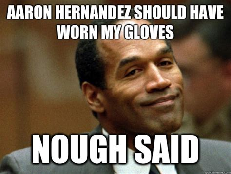 Oj Meme - aaron hernandez should have worn my gloves nough said oj