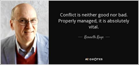 kenneth kaye quote conflict   good  bad properly managed