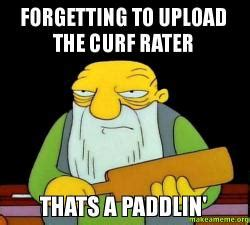 forgetting to upload the curf rater thats a paddlin