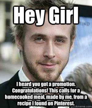 Funny Congratulations Meme - hey girl i heard you got a promotion congratulations