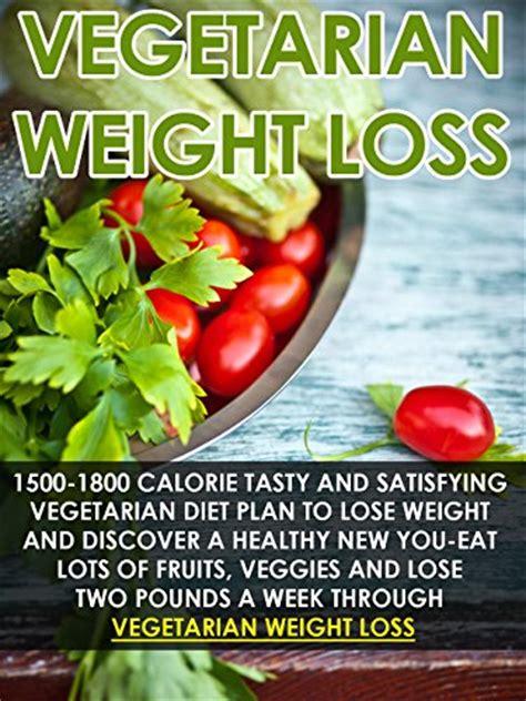 weight loss vegetarian quot vegetarian weight loss 1500 1800 calorie tasty