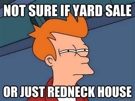 Yard Sale Meme - not sure if yard sale or just redneck house futurama fry