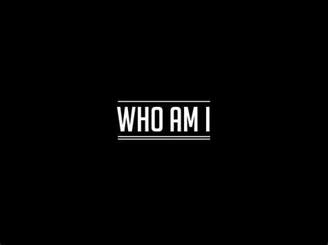 who am i who am i