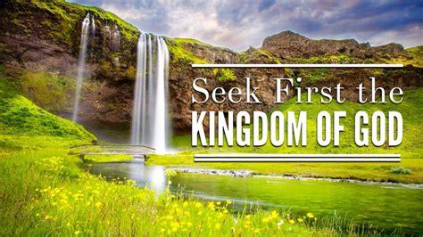 the kingdom of god seek first the kingdom of god christ in us