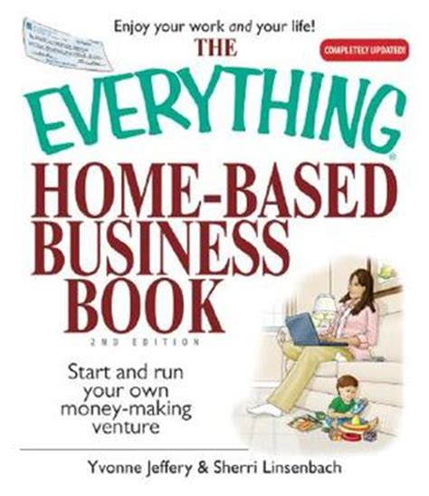 Home Based Business Free Books Mart The Everything Home Based Business Book Start And Run