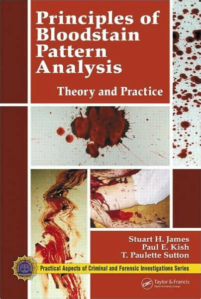 bloodstain pattern analysis experts principles of bloodstain pattern analysis theory and