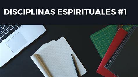 disciplinas espirituales para la devocional quot disciplinas espirituales 1 quot juan 8 31 36 emmanuel espinosa youtube