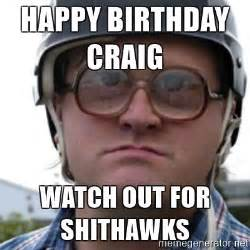 Trailer Park Boys Birthday Meme - happy birthday craig watch out for shithawks bubbles