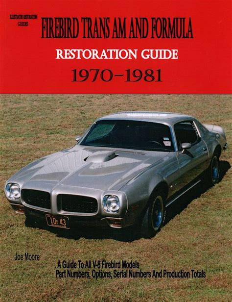 the definitive firebird trans am guide 1970 1 2 1981 books trans am firebird formula restoration guide 1970 1981