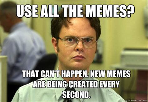 Use All The Memes - use all the memes that can t happen new memes are being
