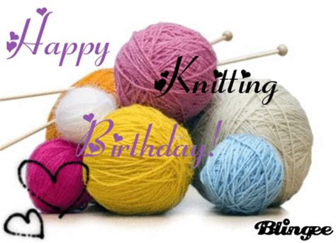 happy birthday knitting happy knitting birthday picture 122628679 blingee