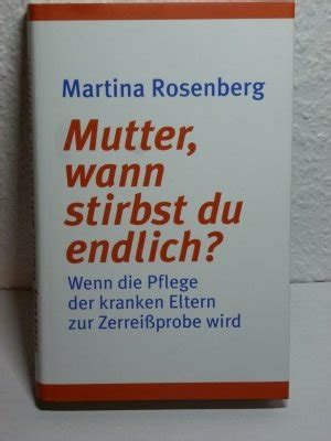 mutter wann stirbst du endlich mutter wann stirbst du endlich martina rosenberg