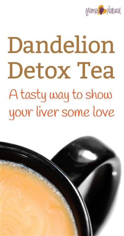 Your Tea Detox by Dandelion Root Tea A Tasty Way To Show Your Liver Some