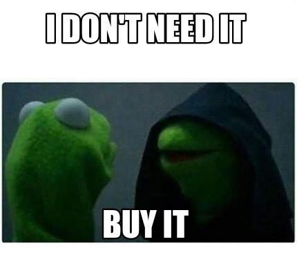 It Meme - meme creator i don t need it buy it meme generator at memecreator org